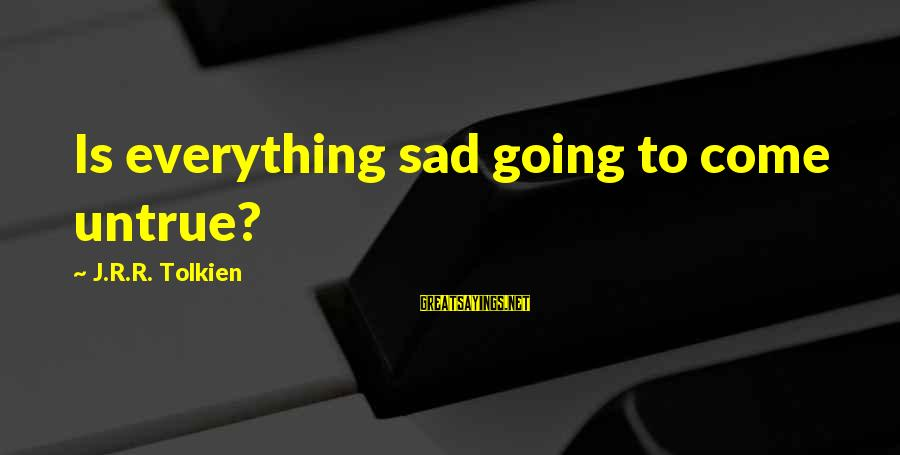 Health And Hygiene Sayings By J.R.R. Tolkien: Is everything sad going to come untrue?