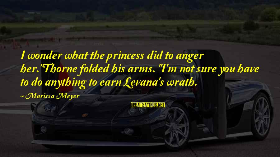 """Health And Hygiene Sayings By Marissa Meyer: I wonder what the princess did to anger her.""""Thorne folded his arms. """"I'm not sure"""