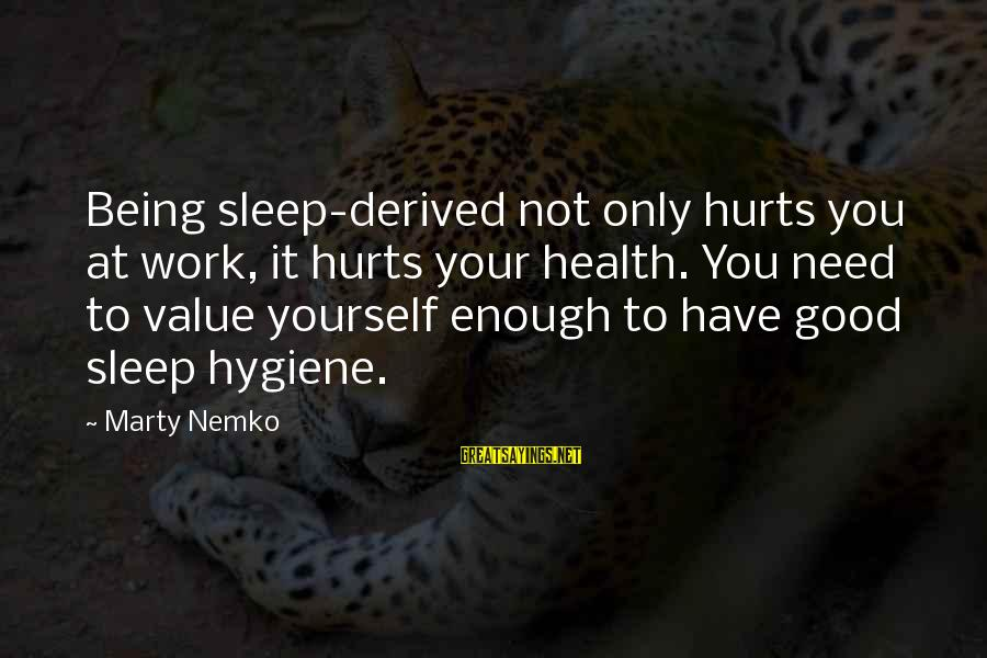 Health And Hygiene Sayings By Marty Nemko: Being sleep-derived not only hurts you at work, it hurts your health. You need to