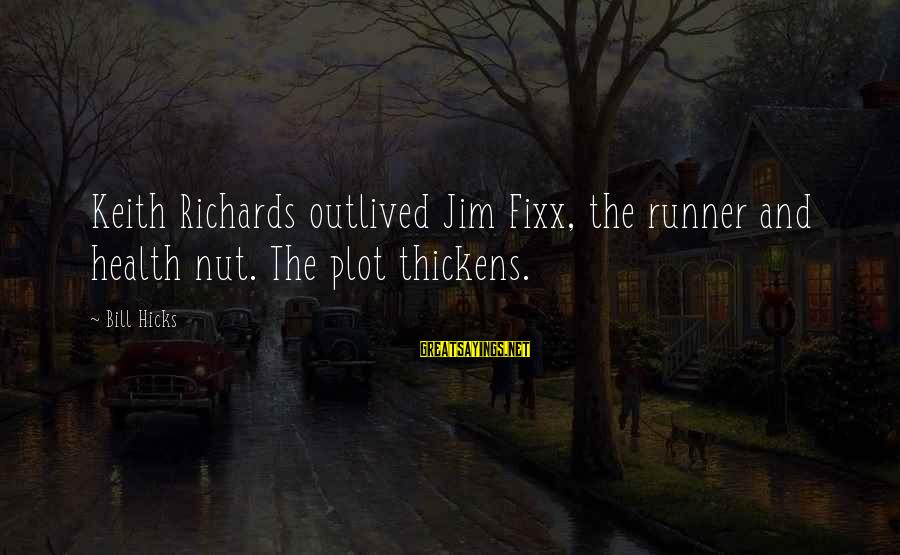 Health Nut Sayings By Bill Hicks: Keith Richards outlived Jim Fixx, the runner and health nut. The plot thickens.