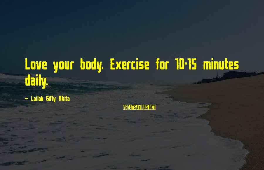 Healthy Body Image Sayings By Lailah Gifty Akita: Love your body. Exercise for 10-15 minutes daily.