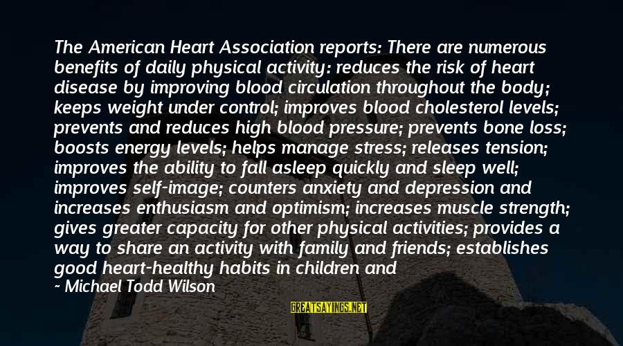 Healthy Body Image Sayings By Michael Todd Wilson: The American Heart Association reports: There are numerous benefits of daily physical activity: reduces the