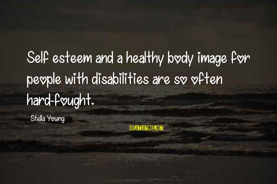 Healthy Body Image Sayings By Stella Young: Self esteem and a healthy body image for people with disabilities are so often hard-fought.