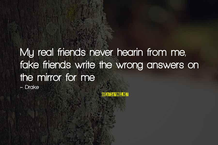 Hearin Sayings By Drake: My real friends never hearin from me, fake friends write the wrong answers on the