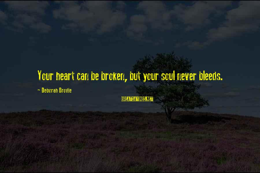 Heart Bleeds For You Sayings By Deborah Brodie: Your heart can be broken, but your soul never bleeds.