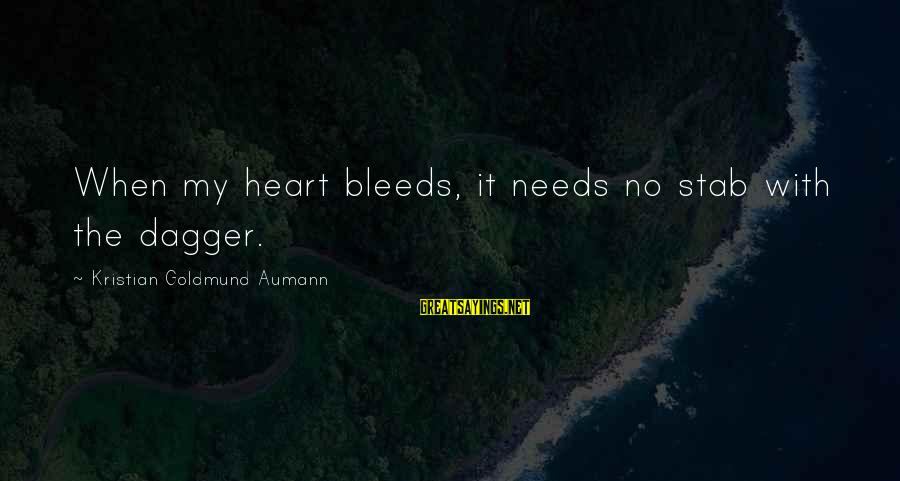 Heart Bleeds For You Sayings By Kristian Goldmund Aumann: When my heart bleeds, it needs no stab with the dagger.