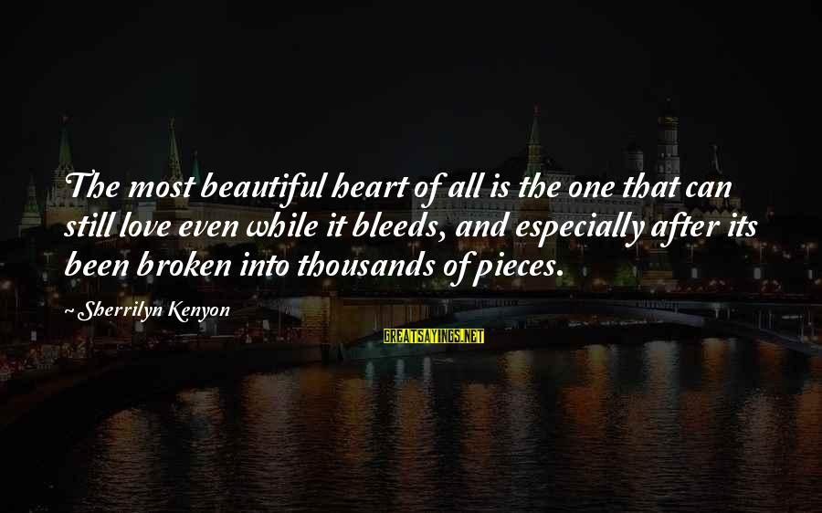 Heart Bleeds For You Sayings By Sherrilyn Kenyon: The most beautiful heart of all is the one that can still love even while