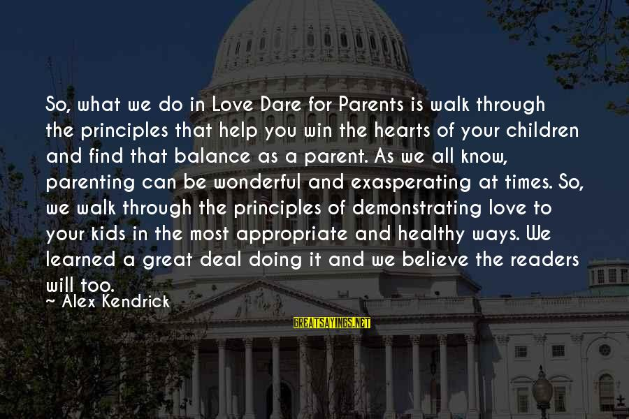 Heart Healthy Sayings By Alex Kendrick: So, what we do in Love Dare for Parents is walk through the principles that