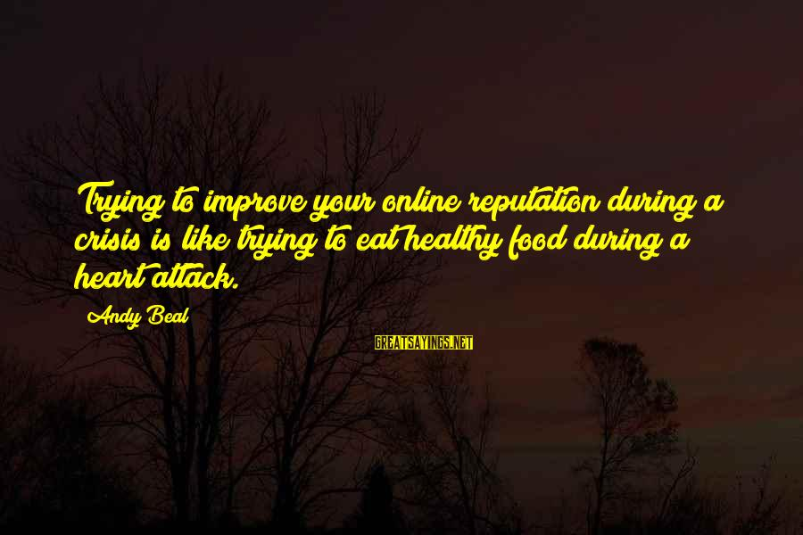 Heart Healthy Sayings By Andy Beal: Trying to improve your online reputation during a crisis is like trying to eat healthy