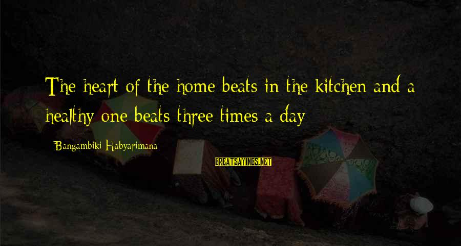 Heart Healthy Sayings By Bangambiki Habyarimana: The heart of the home beats in the kitchen and a healthy one beats three