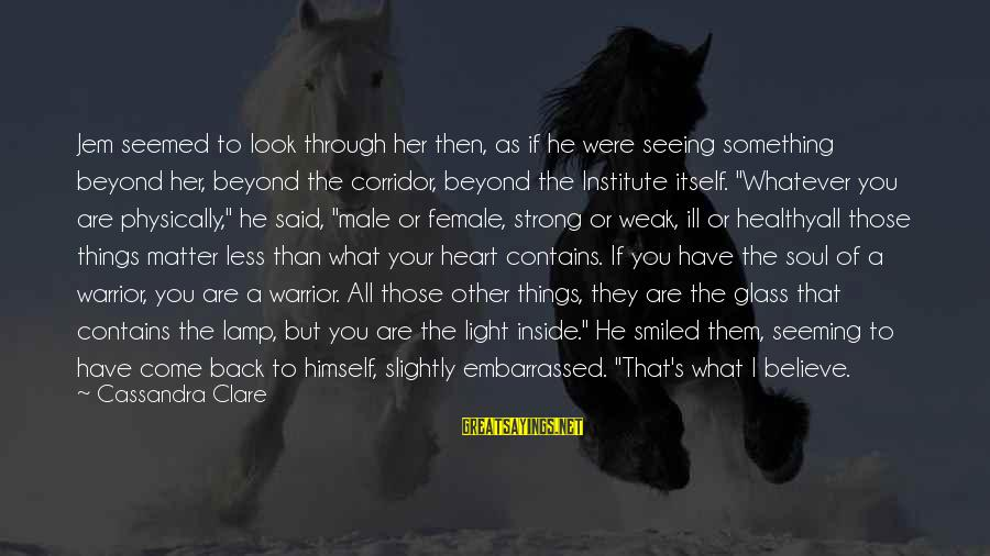 Heart Healthy Sayings By Cassandra Clare: Jem seemed to look through her then, as if he were seeing something beyond her,