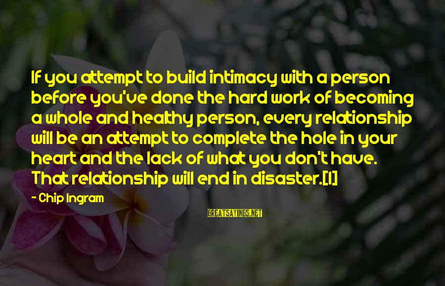 Heart Healthy Sayings By Chip Ingram: If you attempt to build intimacy with a person before you've done the hard work