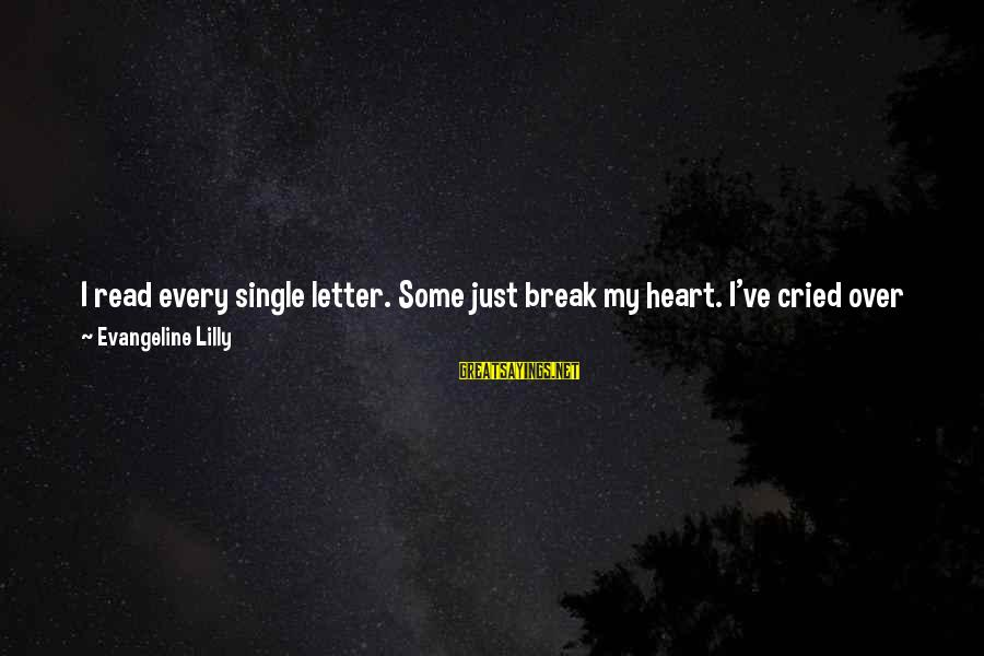 Heart Healthy Sayings By Evangeline Lilly: I read every single letter. Some just break my heart. I've cried over letters that