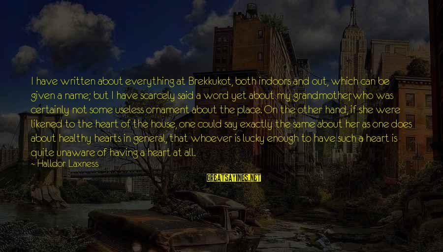 Heart Healthy Sayings By Halldor Laxness: I have written about everything at Brekkukot, both indoors and out, which can be given