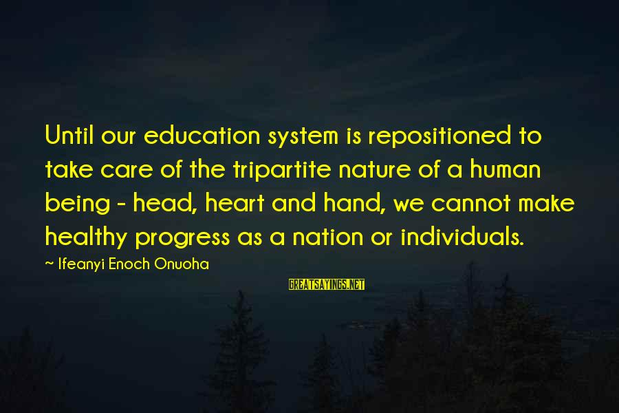 Heart Healthy Sayings By Ifeanyi Enoch Onuoha: Until our education system is repositioned to take care of the tripartite nature of a