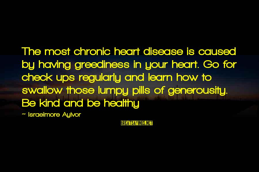 Heart Healthy Sayings By Israelmore Ayivor: The most chronic heart disease is caused by having greediness in your heart. Go for