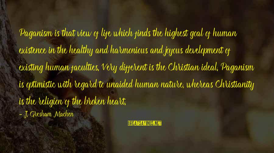 Heart Healthy Sayings By J. Gresham Machen: Paganism is that view of life which finds the highest goal of human existence in