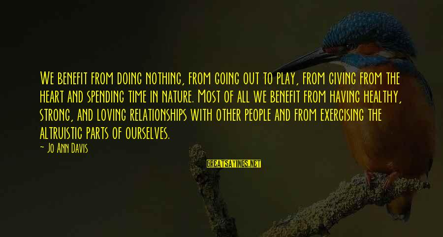 Heart Healthy Sayings By Jo Ann Davis: We benefit from doing nothing, from going out to play, from giving from the heart