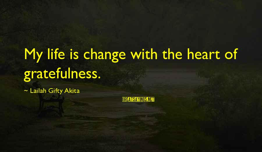 Heart Healthy Sayings By Lailah Gifty Akita: My life is change with the heart of gratefulness.