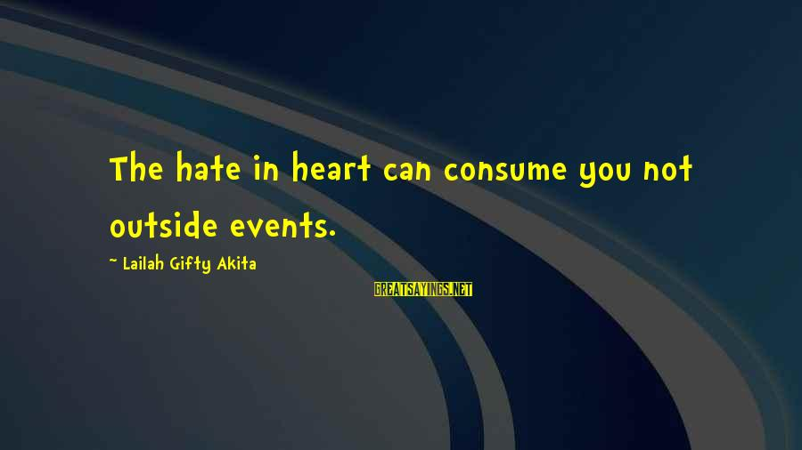 Heart Healthy Sayings By Lailah Gifty Akita: The hate in heart can consume you not outside events.