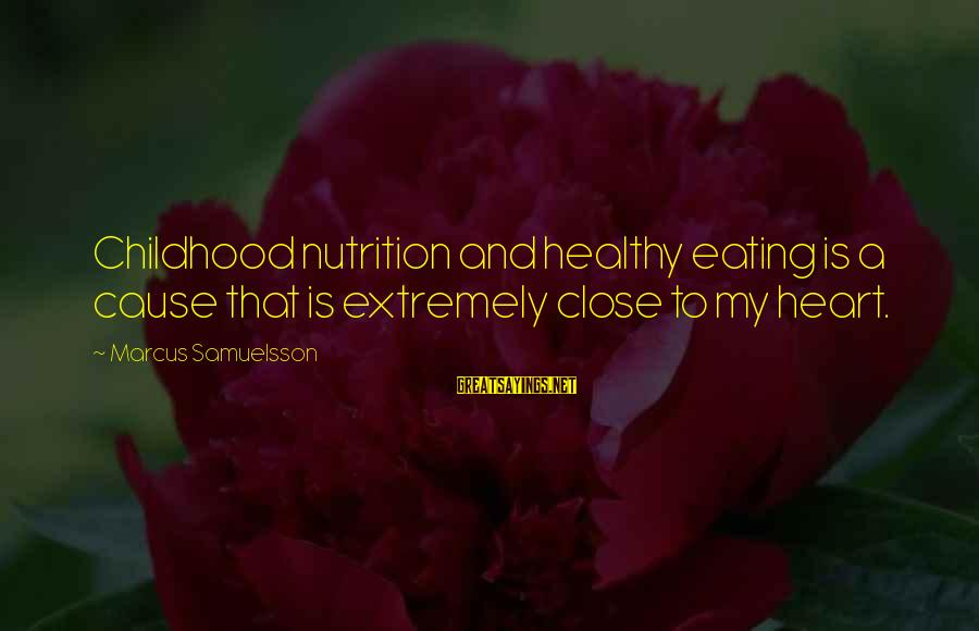 Heart Healthy Sayings By Marcus Samuelsson: Childhood nutrition and healthy eating is a cause that is extremely close to my heart.