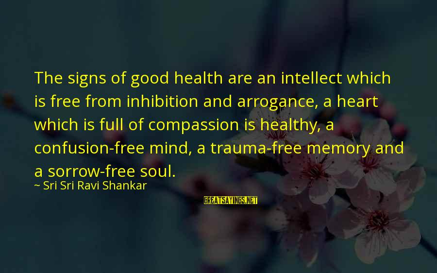 Heart Healthy Sayings By Sri Sri Ravi Shankar: The signs of good health are an intellect which is free from inhibition and arrogance,