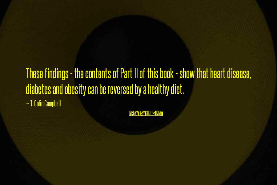 Heart Healthy Sayings By T. Colin Campbell: These findings - the contents of Part II of this book - show that heart