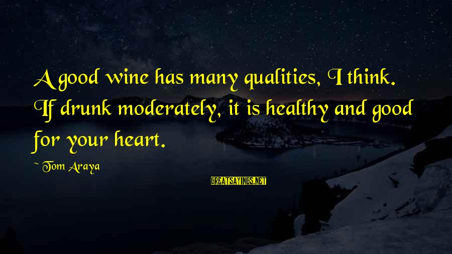 Heart Healthy Sayings By Tom Araya: A good wine has many qualities, I think. If drunk moderately, it is healthy and