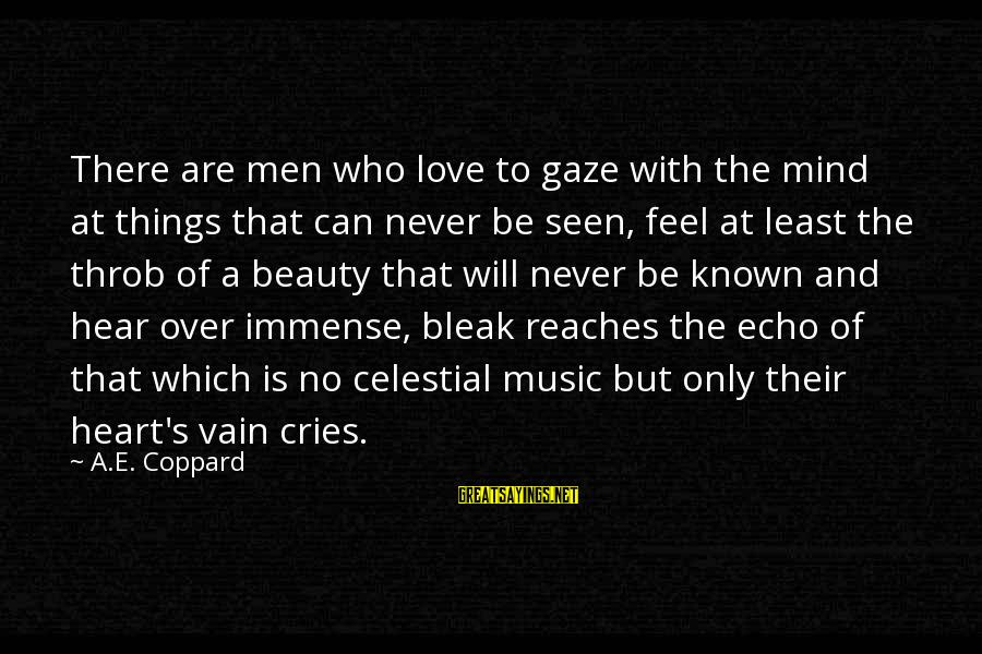 Heart Over Mind Sayings By A.E. Coppard: There are men who love to gaze with the mind at things that can never