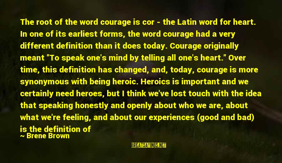 Heart Over Mind Sayings By Brene Brown: The root of the word courage is cor - the Latin word for heart. In