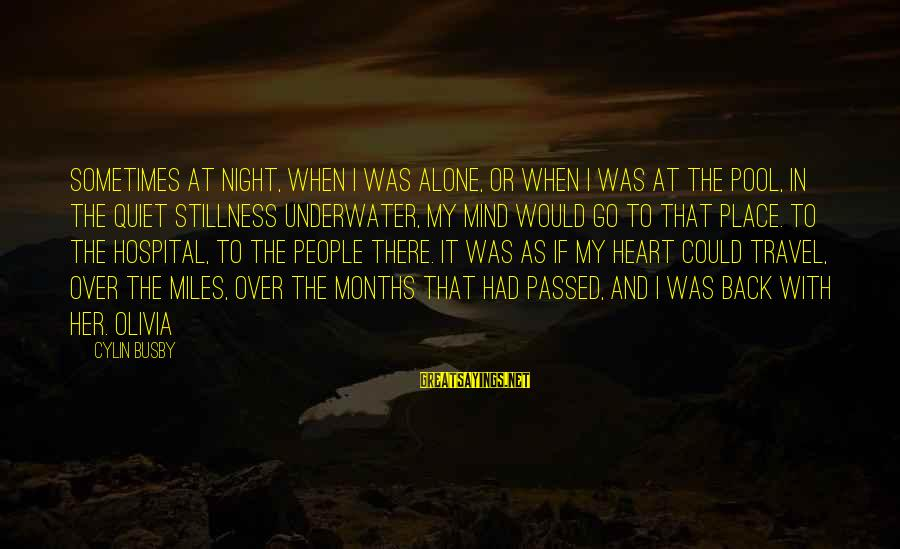Heart Over Mind Sayings By Cylin Busby: Sometimes at night, when I was alone, or when I was at the pool, in