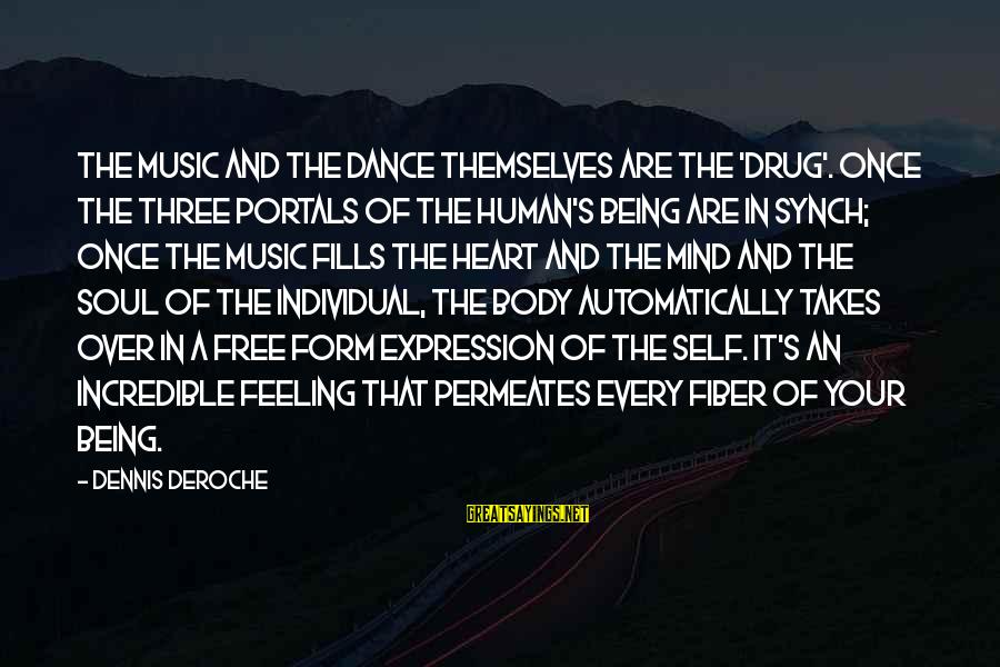 Heart Over Mind Sayings By Dennis DeRoche: The music and the dance themselves are the 'drug'. Once the three portals of the