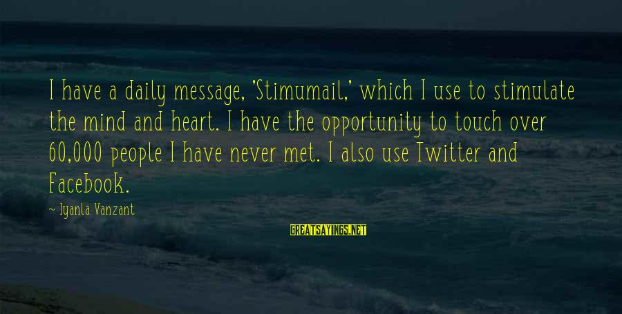 Heart Over Mind Sayings By Iyanla Vanzant: I have a daily message, 'Stimumail,' which I use to stimulate the mind and heart.
