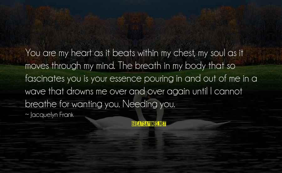 Heart Over Mind Sayings By Jacquelyn Frank: You are my heart as it beats within my chest, my soul as it moves