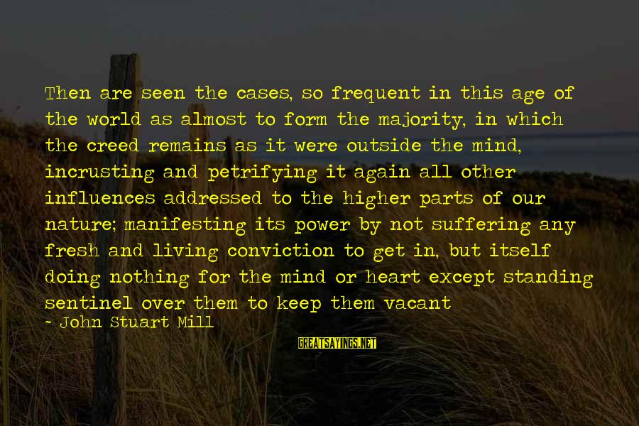 Heart Over Mind Sayings By John Stuart Mill: Then are seen the cases, so frequent in this age of the world as almost