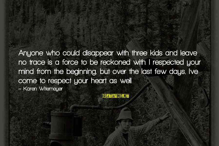 Heart Over Mind Sayings By Karen Witemeyer: Anyone who could disappear with three kids and leave no trace is a force to