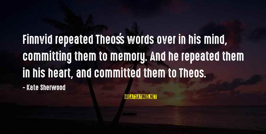 Heart Over Mind Sayings By Kate Sherwood: Finnvid repeated Theos's words over in his mind, committing them to memory. And he repeated