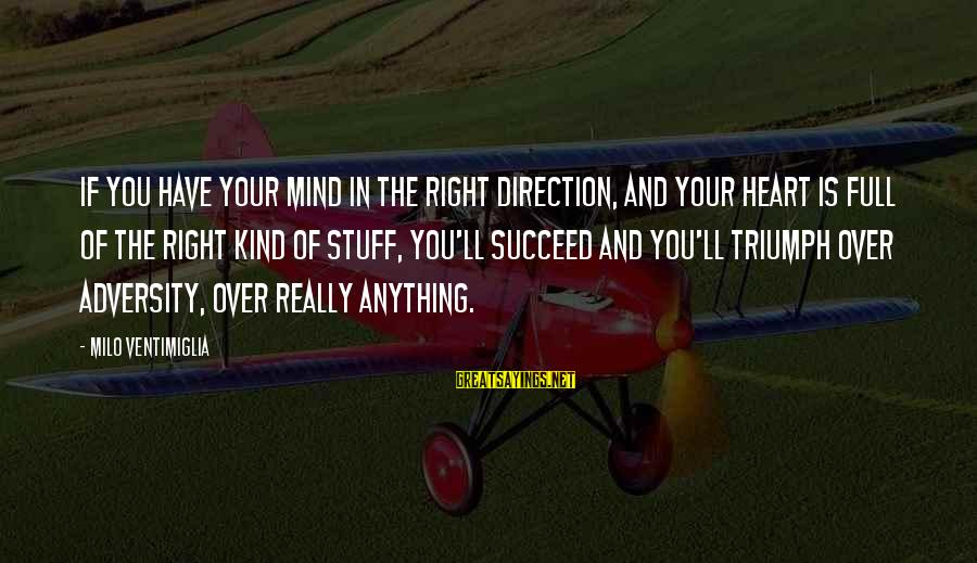 Heart Over Mind Sayings By Milo Ventimiglia: If you have your mind in the right direction, and your heart is full of