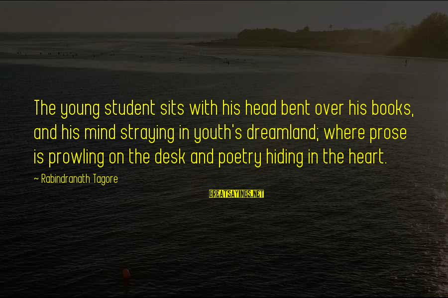 Heart Over Mind Sayings By Rabindranath Tagore: The young student sits with his head bent over his books, and his mind straying
