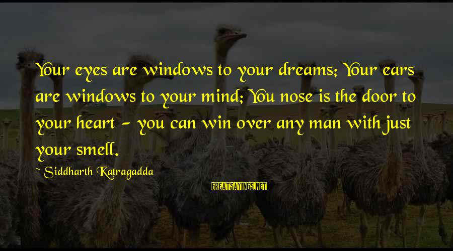 Heart Over Mind Sayings By Siddharth Katragadda: Your eyes are windows to your dreams; Your ears are windows to your mind; You
