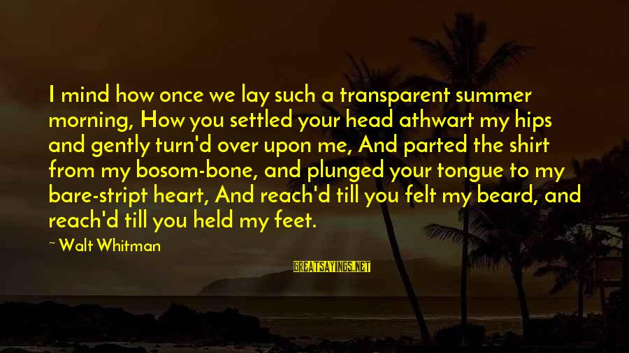Heart Over Mind Sayings By Walt Whitman: I mind how once we lay such a transparent summer morning, How you settled your