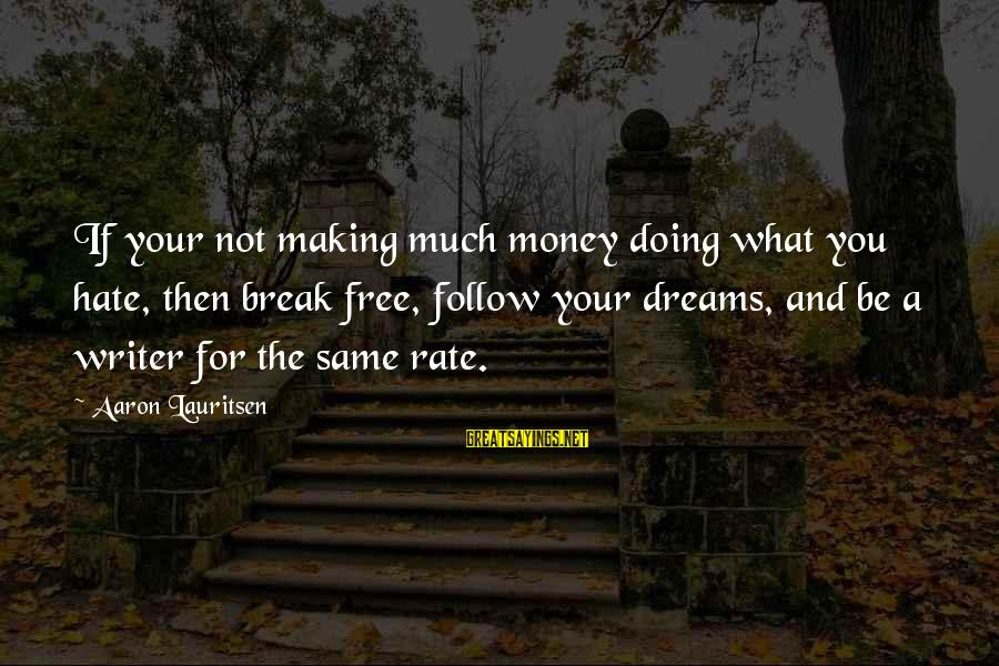 Heart Rate Sayings By Aaron Lauritsen: If your not making much money doing what you hate, then break free, follow your