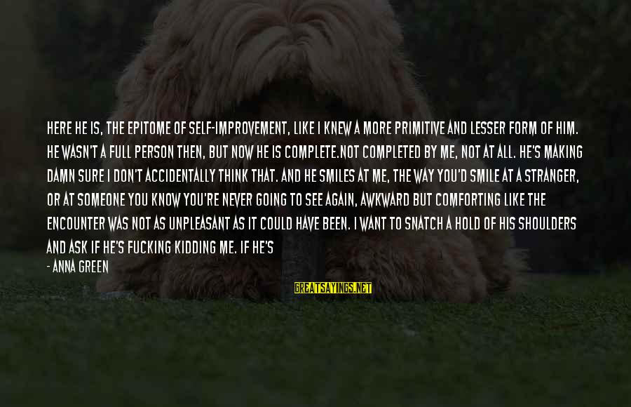 Heart Rate Sayings By Anna Green: Here he is, the epitome of self-improvement, like I knew a more primitive and lesser