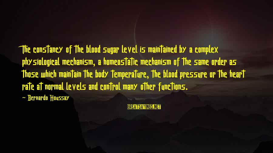 Heart Rate Sayings By Bernardo Houssay: The constancy of the blood sugar level is maintained by a complex physiological mechanism, a