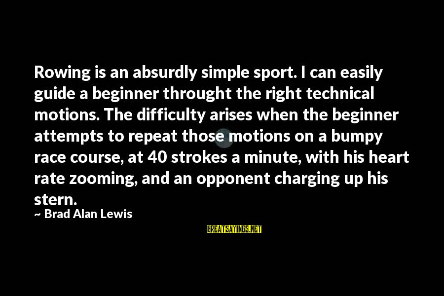 Heart Rate Sayings By Brad Alan Lewis: Rowing is an absurdly simple sport. I can easily guide a beginner throught the right