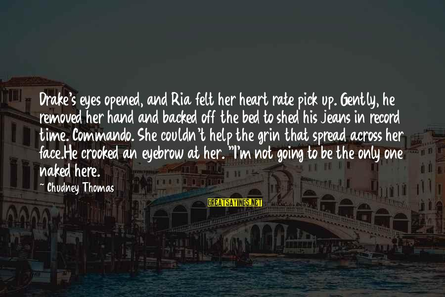 Heart Rate Sayings By Chudney Thomas: Drake's eyes opened, and Ria felt her heart rate pick up. Gently, he removed her