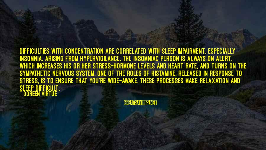 Heart Rate Sayings By Doreen Virtue: Difficulties with concentration are correlated with sleep impairment, especially insomnia, arising from hypervigilance. The insomniac