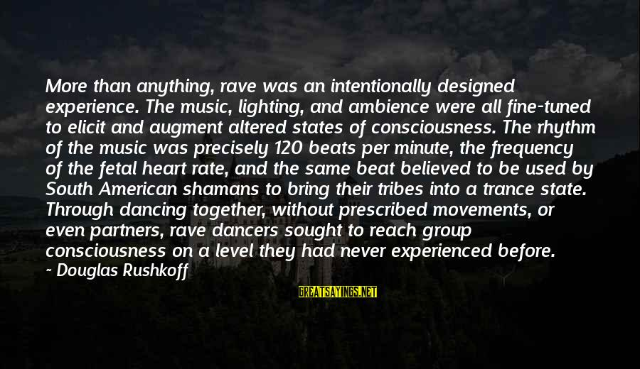 Heart Rate Sayings By Douglas Rushkoff: More than anything, rave was an intentionally designed experience. The music, lighting, and ambience were
