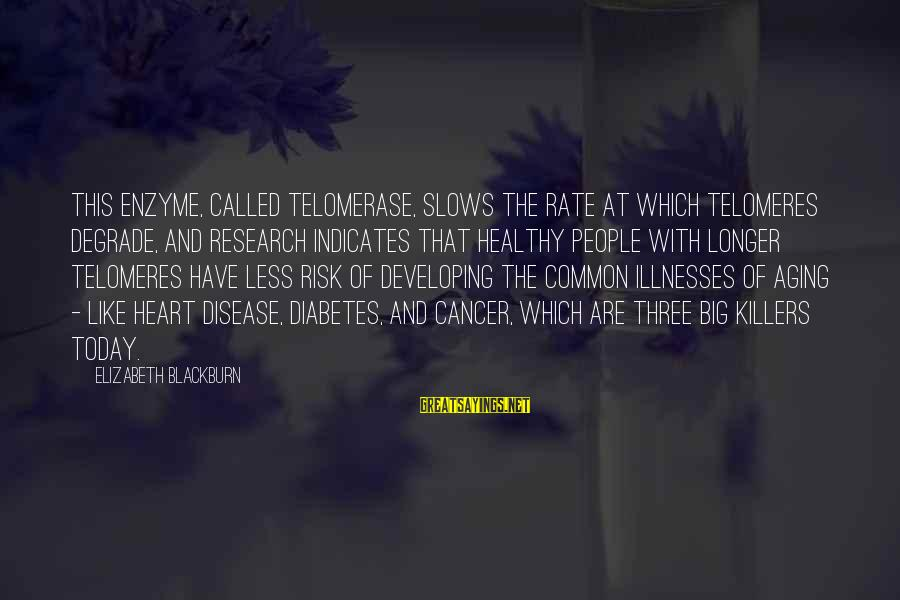 Heart Rate Sayings By Elizabeth Blackburn: This enzyme, called telomerase, slows the rate at which telomeres degrade, and research indicates that