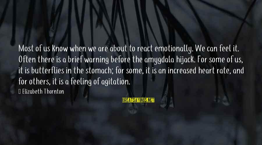 Heart Rate Sayings By Elizabeth Thornton: Most of us know when we are about to react emotionally. We can feel it.